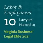 Photo saying 10 Labor & Employment Lawyers named to Virginia Business' Legal Elite 2021