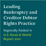 Leading Bankruptcy and Creditor Debtor Rights Practice Regionally Ranked in US News & World Report 2021